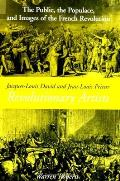 Jacques Louis David & Jean Louis Prieur Revolutionary Artists The Public the Populace & Images of the French Revolution