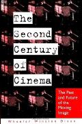 Second Century of Cinema The Past & Future of the Moving Image