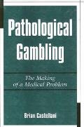 Pathological Gambling: The Making of a Medical Problem