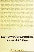 Terms of Work for Composition A Materialist Critique