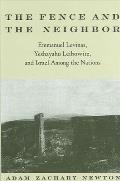 Fence and the Neighbor the: Emmanuel Levinas, Yeshayahu Leibowitz, and Israel Among the Nations