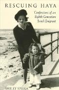 Rescuing Haya: Confessions of an Eighth Generation Israeli Emigrant