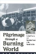 Pilgrimage Through a Burning World: Spiritual Practice and Nonviolent Protest at the Nevada Test Site