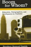 Boom for Whom?: Education, Desegregation, and Development in Charlotte