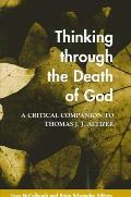 Thinking Through the Death of God: A Critical Companion to Thomas J. J. Altizer