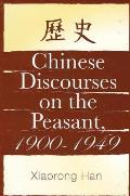 Chinese Discourses on the Peasant, 1900-1949