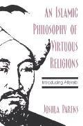 An Islamic Philosophy of Virtuous Religions: Introducing Alfarabi