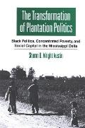 The Transformation of Plantation Politics: Black Politics, Concentrated Poverty, and Social Capital in the Mississippi Delta