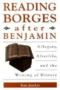 Reading Borges After Benjamin: Allegory, Afterlife, and the Writing of History