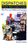 Dispatches from the Color Line: The Press and Multiracial America