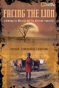 Facing the Lion Growing Up Maasai on the African Savanna