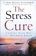 Stress Cure Praying Your Way to Personal Peace
