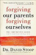 Forgiving Our Parents Forgiving Ourselves
