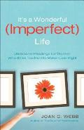 It's a Wonderful (Imperfect) Life: Devotional Readings for Women Who Strive Too Hard to Make It Just Right