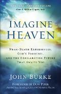 Imagine Heaven Near Death Experiences Gods Promises & the Exhilarating Future That Awaits You