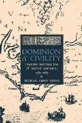 Dominion and Civility: English Imperialism, Native America, and the First American Frontiers, 1585-1685