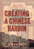 Creating a Chinese Harbin Nationalism in an International City 1916 1932