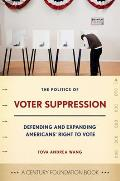 Politics of Voter Suppression Defending & Expanding Americans Right to Vote