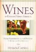 Wines of Eastern North America: From Prohibition to the Present: A History and Desk Reference