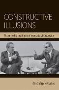 Constructive Illusions: Misperceiving the Origins of International Cooperation