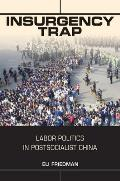 Insurgency Trap: Labor Politics in Postsocialist China