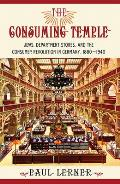 The Consuming Temple: Jews, Department Stores, and the Consumer Revolution in Germany, 1880 1940