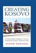 Creating Kosovo International Oversight & the Making of Ethical Institutions