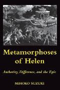 Metamorphoses of Helen: Authority, Difference, and the Epic