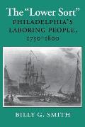 Lower Sort Philadelphias Laboring People 1750 1880