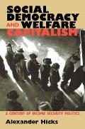 Social Democracy and Welfare Capitalism: A Century of Income Security Politics