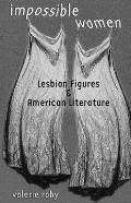 Impossible Women Lesbian Figures & American Literature