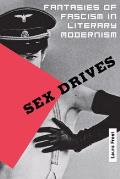 Sex Drives: Fantasies of Fascism in Literary Modernism