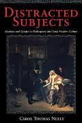 Distracted Subjects Madness & Gender in Shakespeare & Early Modern Culture