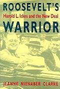 Roosevelts Warrior Harold L Ickes