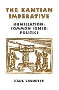 The Kantian Imperative: Humiliation, Common Sense, Politics