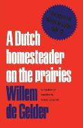 A Dutch Homesteader on the Prairies: The Letters of Wilhelm de Gelder 1910-13