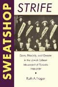 Sweatshop Strife: Class, Ethnicity, and Gender in the Jewish Labour Movement of Toronto, 1900-1939