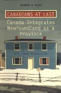 Canadians at Last: The Integration of Newfoundland as a Province