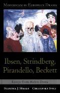 Modernism in European Drama: Ibsen, Strindberg, Pirandello, Beckett: Essays from Modern Drama