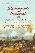 Washingtons Immortals The Untold Story of an Elite Regiment Who Changed the Course of the Revolution