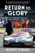 Return to Glory The Story of Fords Revival & Victory in the Toughest Race in the World