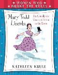 Women Who Broke the Rules: Mary Todd Lincoln