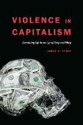 Violence in Capitalism: Devaluing Life in an Age of Responsibility