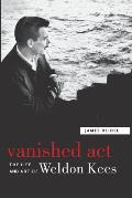 Vanished Act The Life & Art of Weldon Kees
