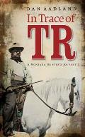 In Trace of TR: A Montana Hunter's Journey
