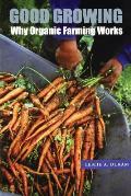 Good Growing: Why Organic Farming Works