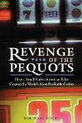 Revenge of the Pequots How a Small Native American Tribe Created the Worlds Most Profitable Casino
