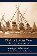 Blackfoot Lodge Tales (Second Edition): The Story of a Prairie People