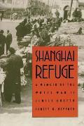 Shanghai Refuge A Memoir of the World War II Jewish Ghetto