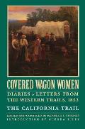 Covered Wagon Women Volume 4 Diaries & Letters from the Western Trails 1852 The California Trail